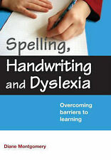 Spelling, Handwriting and Dyslexia: Overcoming Barriers to Learning Montgomery,