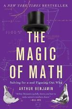 Magic of Math : Solving for X and Figuring Out Why by Arthur Benjamin (2016,...