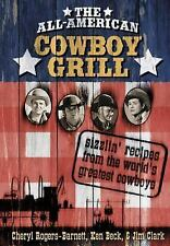 The All-American Cowboy Grill: Sizzlin' Recipes from the World's Greatest Cowboy