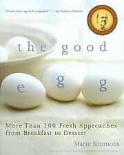 The Good Egg : More Than 200 Fresh Approaches from Breakfast to Dessert by...