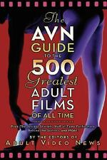 The AVN Guide to the 500 Greatest Adult Films of All Time: Plus: The Sexiest Sta