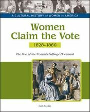 Women Claim the Vote: The Rise of the Women's Suffrage Movement, 1828-1860 (A Cu