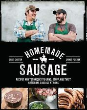 Homemade Sausage : Recipes and Techniques to Grind, Stuff, and Twist...