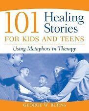 101 Healing Stories for Kids and Teens : Using Metaphors in Therapy by George...