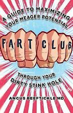 Fart Club : A Guide to Maximizing Your Meager Potential Through Your Dirty...