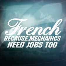 FRENCH BECAUSE MECHANICS NEED JOBS Funny Car,Window,Bumper Vinyl Decal Sticker