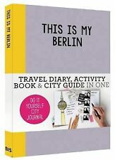 This is my Berlin: Travel Diary, Activity Book & City Guide in One (Do-It-Yourse