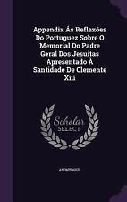 Appendix As Reflexoes Do Portuguez Sobre o Memorial Do Padre Geral DOS...