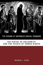 The Vision of Catholic Social Thought : The Virtue of Solidarity and the...