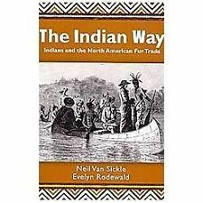 The Indian Way : Indians and the North American Fur Trade by Neil Van Sickle...