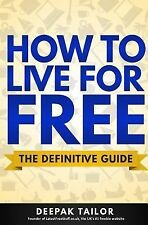 How to Live for Free : The Definitive Guide by Deepak Tailor and Laura...