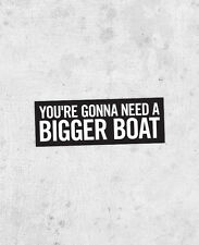 "Jaws quote sticker! ""You're gonna need a bigger boat"", steven spielberg"