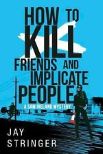 How to Kill Friends and Implicate People by Jay Stringer (2016, Paperback)