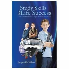 Study Skills for Life Success : Turn Your Child into a Super Student in 30...