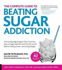 The Complete Guide to Beating Sugar Addiction! : The Cutting-Edge Program...