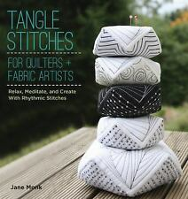 Tangle Stitches for Quilters and Fabric Artists : Relax, Meditate, and Create...
