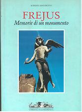 ANTONETTO ROBERTO FREJUS MEMORIE DI UN MONUMENTO ALLEMANDI 2001