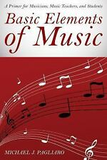 Basic Elements of Music : A Primer for Musicians, Music Teachers, and...