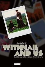 Withnail and Us: Cult Films and Film Cults in British Cinema (Cinema and Society