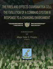 The Fires and Effects Coordination Cell: the Evolution of a Command System in...