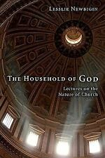The Household of God : Lectures on the Nature of Church by Lesslie Newbigin...