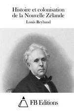Histoire et Colonisation de la Nouvelle Zélande by Louis Reybaud (2015,...