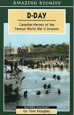 D-DAY: Canadian Heroes of the Famous WORLD WAR II Invasion – Tom Douglas WW2