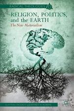 Radical Theologies Ser.: Religion, Politics, and the Earth : The New...