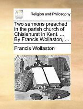 Two sermons preached in the parish church of Chislehurst in Kent. ... By Franci