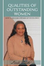Qualities of Outstanding Women : How to Become a Woman of Excellence by Linda...