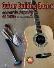 Guitar Building Basics : Acoustic Assembly at Home by Beau A. Pacheco (2010,...