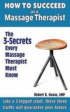 How to Succeed As a Massage Therapist : The 3-Secrets Every Massage Therapist...