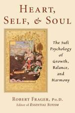 Heart, Self, and Soul : The Sufi Psychology of Growth, Balance, and Harmony...