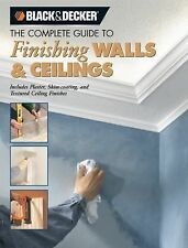 Black & Decker The Complete Guide to Finishing Walls & Ceilings: Includes Plaste