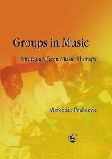 Groups in Music : Strategies from Music Therapy by Mercedes Pavlicevic (2003,...