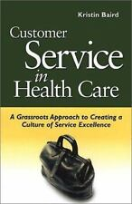 J-B AHA Press: Customer Service in Health Care : A Grassroots Approach to...