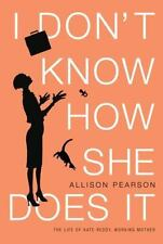 I Don't Know How She Does It: The Life of Kate Reddy, Working Mother, Allison Pe