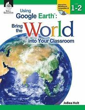 Using Google Earth: Bring the World into Your Classroom, Level 1-2, JoBea Holt,