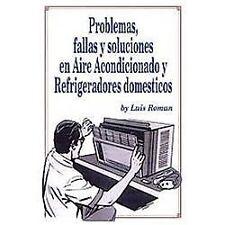 Problemas, Fellas y Soluciones en Aire Acondicionado y Refrigeradores by Luis...