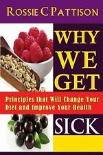 Nutrition and Health: Why We Get Sick : Principles That Will Change Your Diet...