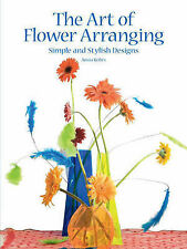 The Art of Flower Arranging: Simple and Stylish Designs,Kohrs, Ansia,New Book mo