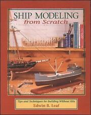 Ship Modeling from Scratch : Tips and Techniques for Building Without Kits by...