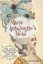 Marie Antoinette's Head: The Royal Hairdresser, the Queen, and the Revolution, B