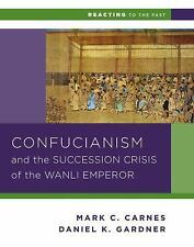 Confucianism and the Succession Crisis of the Wanli Emperor, 1587 (Reacting to t