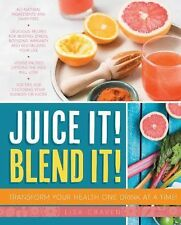 Juice It! Blend It! : Transform Your Health One Drink at a Time! by Lisa...
