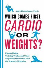 Which Comes First, Cardio or Weights? : Fitness Myths, Training Truths, and...