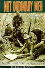 Not Ordinary Men: The Story of the Battle of Kohima (Pen & Sword Paperback) Col