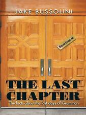 The Last Chapter : The Facts about the Last Days of Grumman by Jake Bussolini...