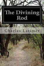 The Divining Rod by Charles Latimer (2014, Paperback)