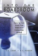 Into the Boardroom : How to Get Your First Seat on a Corporate Board by K. S....